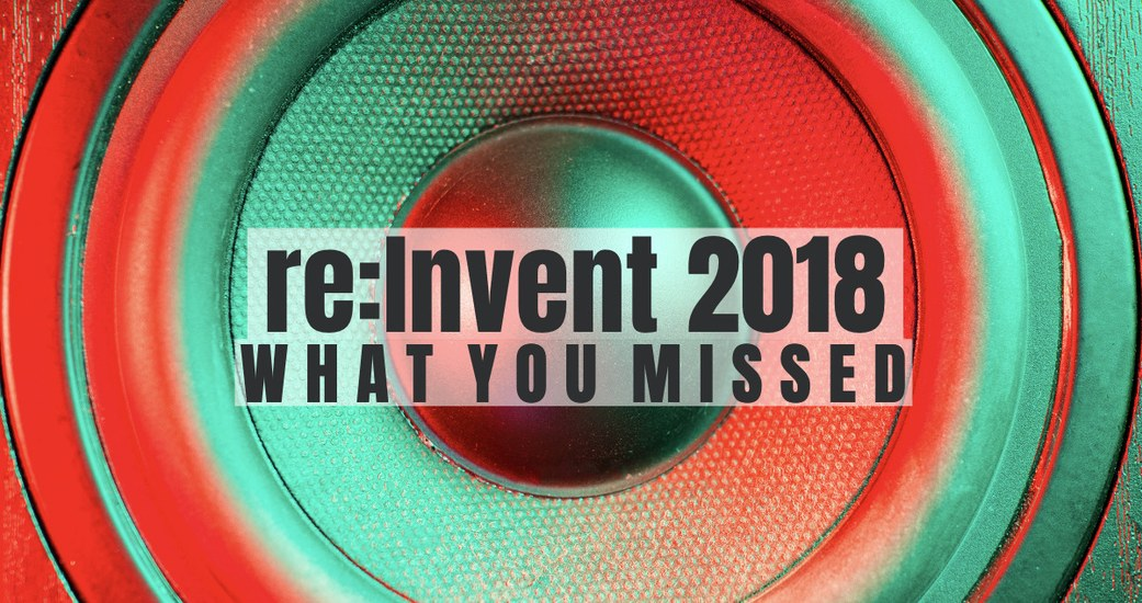 Top 10 News from Amazon re:Invent 2018
