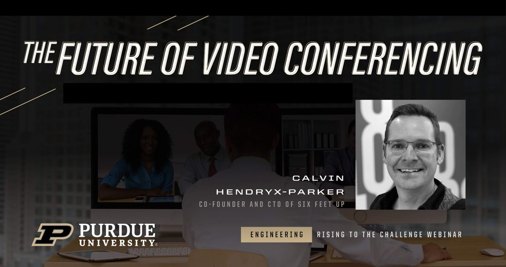 Six Feet Up CTO Calvin Hendryx-Parker on Purdue Panel on the Future of Video Conferencing