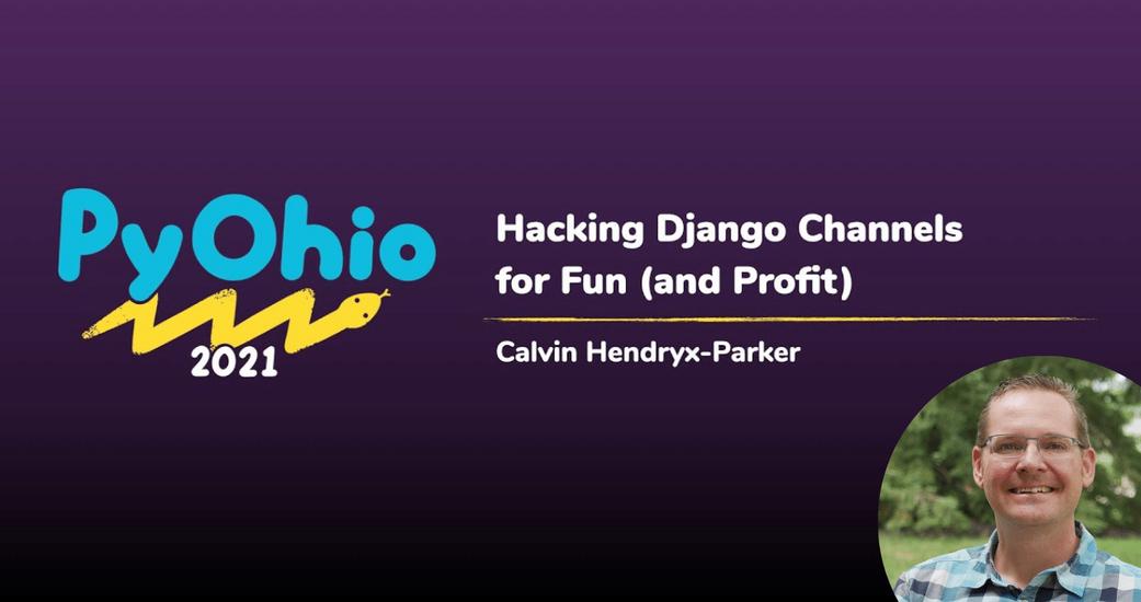 Hacking Django Channels at PyOhio 2021