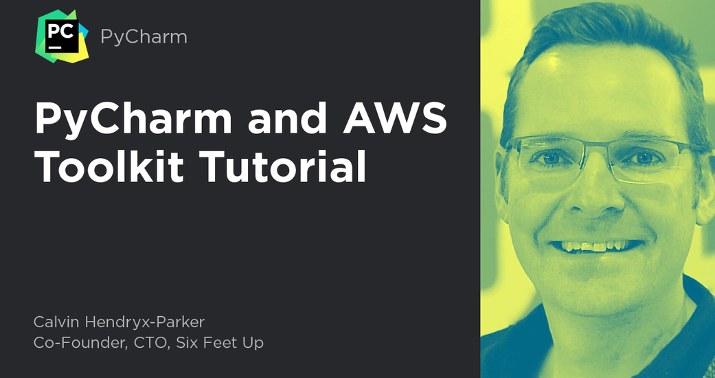 Tutorial Review: Six Feet Up CTO Discusses AWS Toolkit for PyCharm