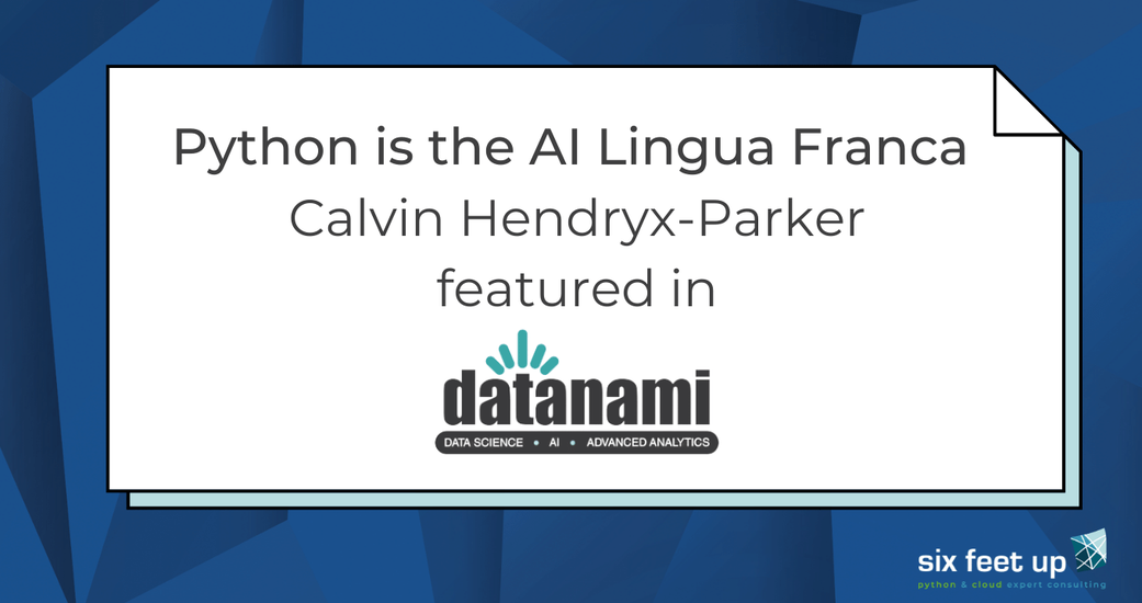 Three Reasons Python Is The AI Lingua Franca: Six Feet Up CTO Explains in Datanami