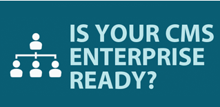 Is your CMS Enterprise Ready